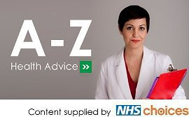 A-Z Health Advice - Content supplied by NHS Choices